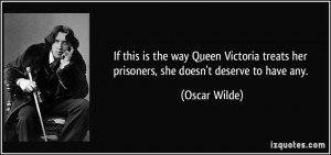 If this is the way Queen Victoria treats her prisoners, she doesn't ...