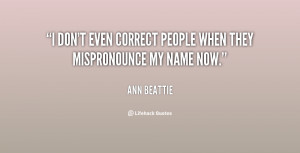quote Ann Beattie i dont even correct people when they 117020 1 png