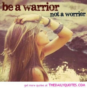 be-a-warrior-not-a-worrier-quote-pics-motivation-quotes-pictures.jpg