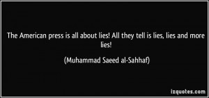 ... lies! All they tell is lies, lies and more lies! - Muhammad Saeed al