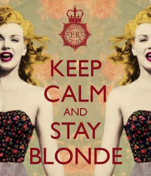 KEEP CALM AND STAY BLONDE. Need to remember this next time I get a ...