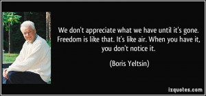 We don't appreciate what we have until it's gone. Freedom is like that ...