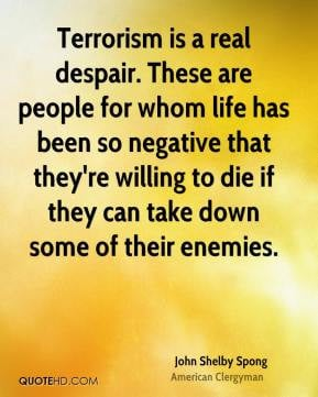John Shelby Spong - Terrorism is a real despair. These are people for ...