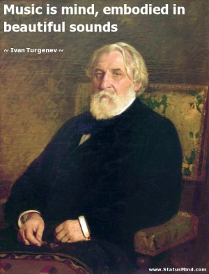 ... embodied in beautiful sounds - Ivan Turgenev Quotes - StatusMind.com