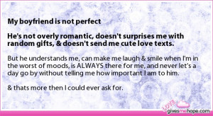 is not perfect He's not overly romantic, doesn't surprises me ...