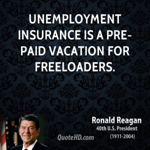 Unemployment insurance is a pre-paid vacation for freeloaders.