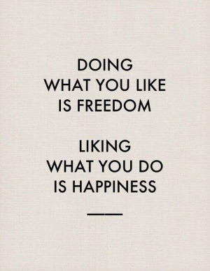 Motivational Quote: Doing What You Like Is Freedom Liking What You Do ...
