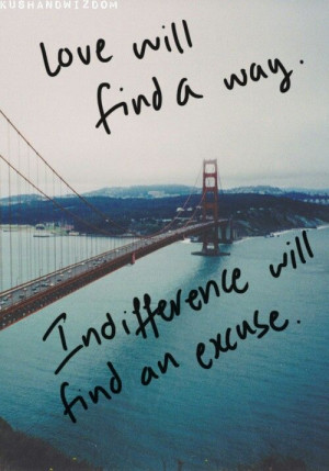 Love will find a way. Indifference will find an excuse. #love #quotes ...