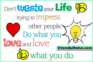 Don't Waste Your Life trying to Impress Other People Attitude Quote