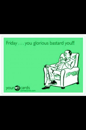 Oh Friday, you get me. ;)