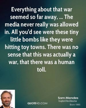 Everything about that war seemed so far away, ... The media never ...