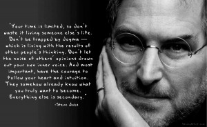 Your Time is Limited - a long quote from Steve Jobs but one worth ...