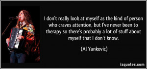 don't really look at myself as the kind of person who craves attention ...
