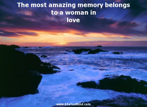 most amazing memory belongs to a woman in love - Andre Maurois Quotes ...