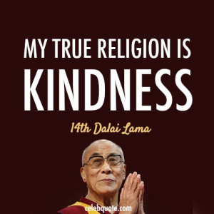 14th Dalai Lama (Tenzin Gyatso) Quote (About be nice, kind, kindness ...