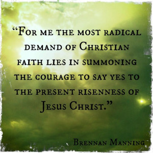 Brennan Manning #faith #courage #Jesus #easter