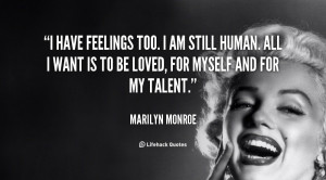 quote-Marilyn-Monroe-i-have-feelings-too-i-am-still-88390.png
