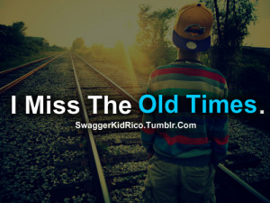 Miss The Old Times.