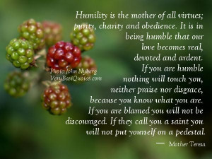 ... is in being humble that our love becomes real... mother teresa quotes