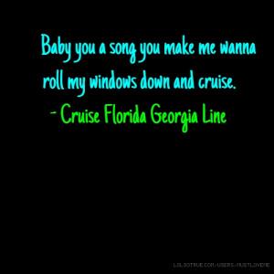 ... wanna roll my windows down and cruise. - Cruise Florida Georgia Line