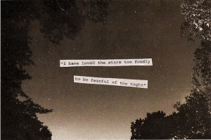 have Loved the stars too Fondly to be fearful of the night
