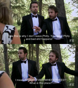 ... Never Seen a Forest In His Life On It's Always Sunny In Philadelphia