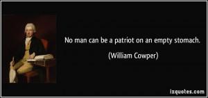 No man can be a patriot on an empty stomach. - William Cowper