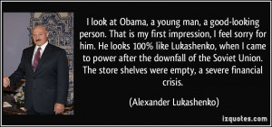 look at Obama, a young man, a good-looking person. That is my first ...