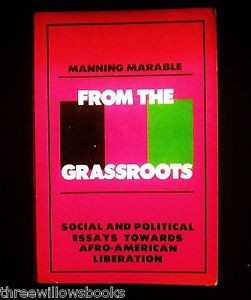 Manning Marable From the Grassroots Social and Political Essays 1980