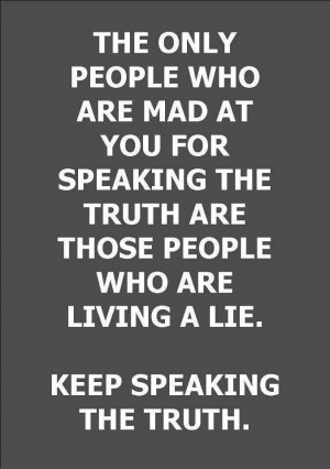 """... people who are living a lie. Keep speaking the truth."""" EXACTLY"""