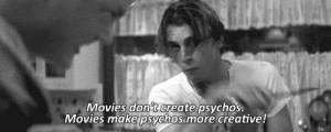 movies don't create psychos . movies make psychos more creative ...