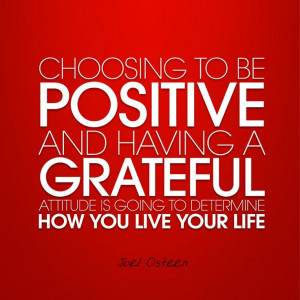 Being grateful and positive is YOUR choice #JoelOsteen #Quotes # ...