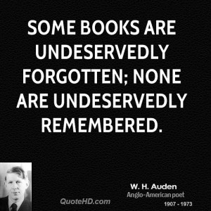 ... books are undeservedly forgotten; none are undeservedly remembered