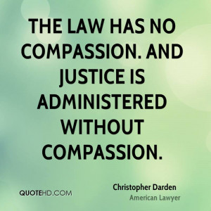 The law has no compassion. And justice is administered without ...