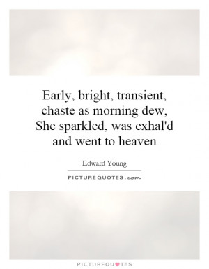 Early, bright, transient, chaste as morning dew, She sparkled, was ...