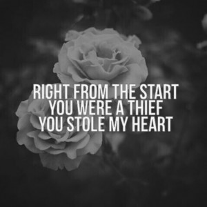 You Stole My Heart Quotes Right from the start you were