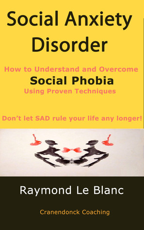... Anxiety Disorder (SAD). How to Understand and Cure Social Phobia