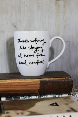 for real comfort. -Jane Austen I love being home, I am such a homebody ...
