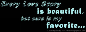 Every Love Story is beautiful, but ours is my favorite [Cover Quote]