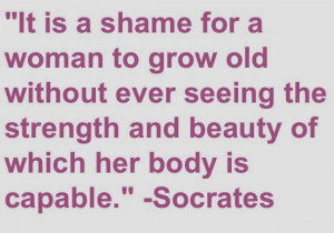 will not allow myself to grow old without seeing the strength and ...