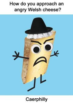 Angry Welsh Cheese..... Just because it's the first welsh joke I've ...