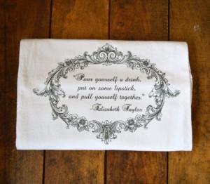 ... www.etsy.com/listing/112211804/elizabeth-taylor-quote-flour-sack-tea