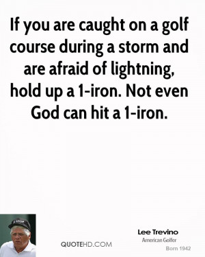 If you are caught on a golf course during a storm and are afraid of ...
