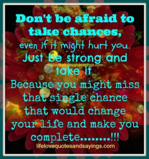 Don't Be Afraid To Take Chance..