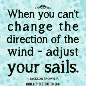 positive quotes, When you can't change the direction of the wind ...