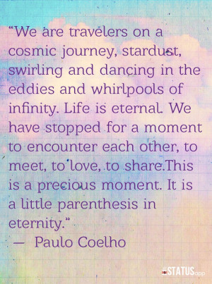 love this quote by Paulo Coelho. I read his book, Brida a few months ...