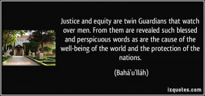 Justice and equity are twin Guardians that watch over men. From them ...