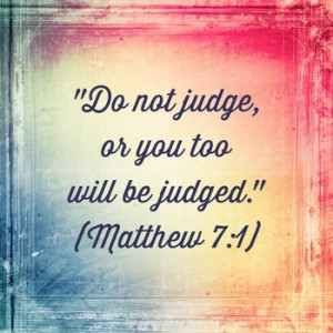 Matthew 7:1 is one of the most misused verses in the Bible
