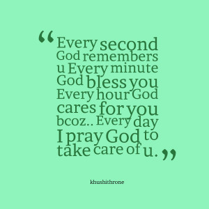Quotes Picture: every second god remembers u every minute god bless ...