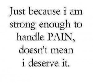 Deserve, Life Quotes, Just Because, Handles Pain, Justbecause, I Am ...